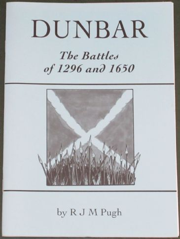 Dunbar - The Battles of 1296 and 1650, by R.J.M. Pugh